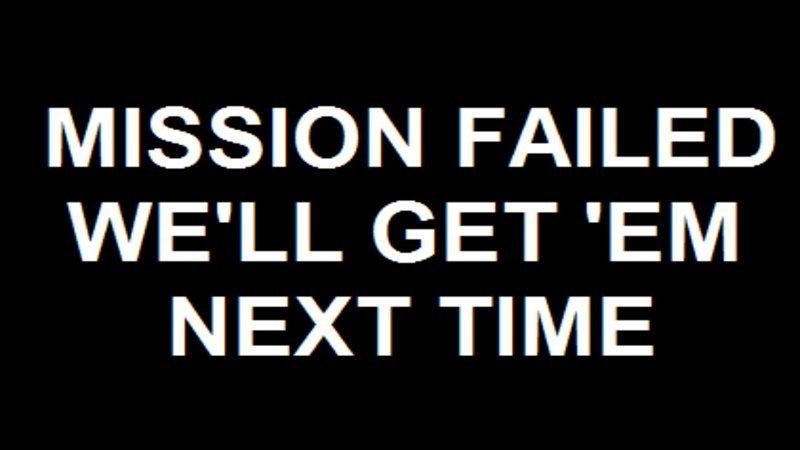 mission_failed_meme.jpg.87cb53587ae2178994e8a0d92902e0e9.jpg